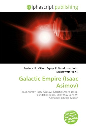 9786132550583: Galactic Empire (Isaac Asimov): Isaac Asimov, Isaac Asimov's Galactic Empire series,, Foundation series, Milky Way, John W. Campbell, Edward Gibbon