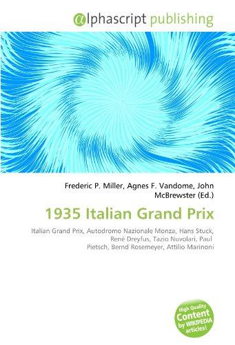 9786132563033: 1935 Italian Grand Prix: Italian Grand Prix, Autodromo Nazionale Monza, Hans Stuck, René Dreyfus, Tazio Nuvolari, Paul Pietsch, Bernd Rosemeyer, Attilio Marinoni