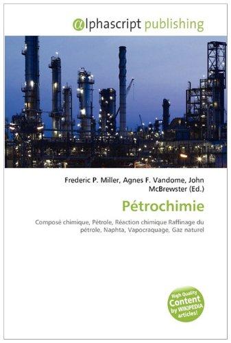 9786132563972: Pétrochimie: Composé chimique, Pétrole, Réaction chimique Raffinage du pétrole, Naphta, Vapocraquage, Gaz naturel