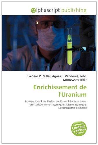 9786132565365: Enrichissement de l'Uranium: Isotope, Uranium, Fission nucl�aire, R�acteurs � eau pressuris�e, Armes atomiques, Masse atomique, Spectrom�trie de masse