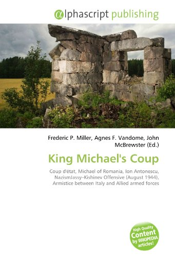 9786132576835: King Michael's Coup: Coup d'�tat, Michael of Romania, Ion Antonescu, NazismJassy-Kishinev Offensive (August 1944), Armistice between Italy and Allied armed forces