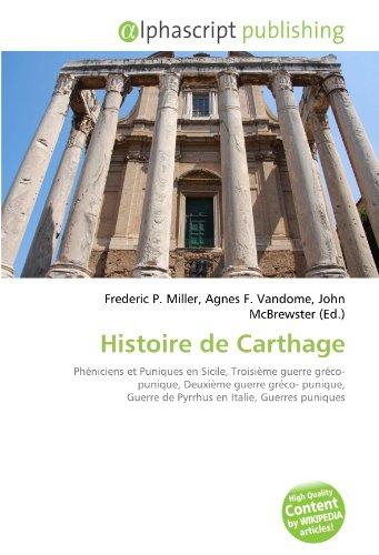 9786132576941: Histoire de Carthage: Phéniciens et Puniques en Sicile, Troisième guerre gréco- punique, Deuxième guerre gréco- punique, Guerre de Pyrrhus en Italie, Guerres puniques
