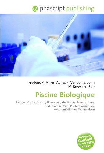 9786132578853: Piscine Biologique: Piscine, Marais filtrant, Hélophyte, Gestion globale de l'eau, Pollution de l'eau, Phytoremédiation, Mycoremédiation, Trame bleue