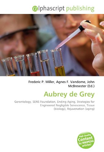 9786132581891: Aubrey de Grey: Gerontology, SENS Foundation, Ending Aging, Strategies for Engineered Negligible Senescence, Tissue (biology), Rejuvenation (aging)