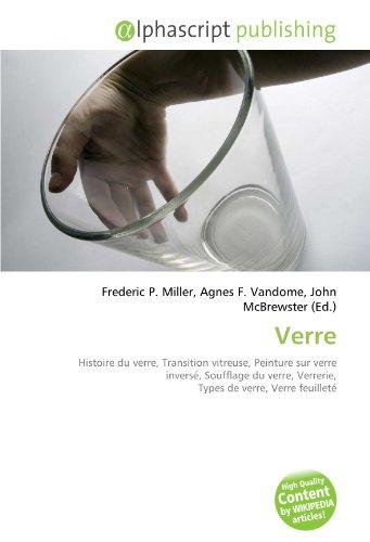 9786132585394: Verre: Histoire du verre, Transition vitreuse, Peinture sur verre invers�, Soufflage du verre, Verrerie, Types de verre, Verre feuillet�
