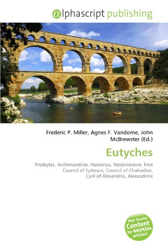 9786132587817: Eutyches: Presbyter, Archimandrite, Nestorius, Nestorianism, First Council of Ephesus, Council of Chalcedon, Cyril of Alexandria, Alexandrine