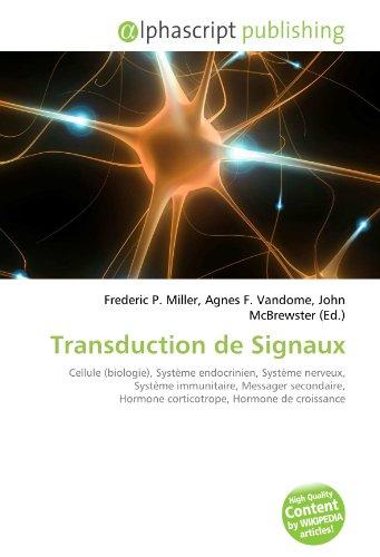 9786132587985: Transduction de Signaux: Cellule (biologie), Système endocrinien, Système nerveux, Système immunitaire, Messager secondaire, Hormone corticotrope, Hormone de croissance