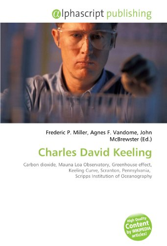 9786132605252: Charles David Keeling: Carbon dioxide, Mauna Loa Observatory, Greenhouse effect, Keeling Curve, Scranton, Pennsylvania, Scripps Institution of Oceanography