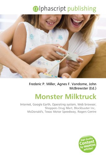 9786132609205: Monster Milktruck: Internet, Google Earth, Operating system, Web browser, Shoppers Drug Mart, Blockbuster Inc, McDonald's, Texas Motor Speedway, Rogers Centre