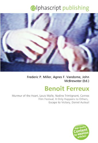 9786132610157: Beno�t Ferreux: Murmur of the Heart, Louis Malle, Nadine Trintignant, Cannes Film Festival, It Only Happens to Others, Escape to Victory, Daniel Auteuil