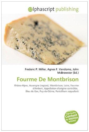 9786132610331: Fourme De Montbrison: Rhône-Alpes, Auvergne (region), Montbrison, Loire, Fourme d'Ambert, Appellation d'origine contrôlée, Bleu de Gex, Puy-de-Dôme, Penicillium roqueforti
