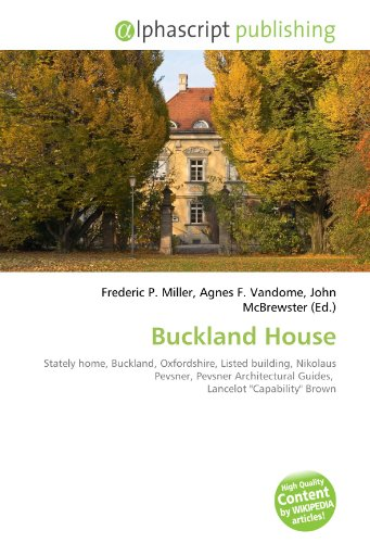 9786132611673: Buckland House: Stately home, Buckland, Oxfordshire, Listed building, Nikolaus Pevsner, Pevsner Architectural Guides, Lancelot