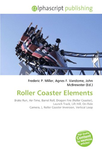 9786132620446: Roller Coaster Elements: Brake Run, Air-Time, Barrel Roll, Dragon Fire (Roller Coaster), Launch Track, Lift Hill, On-Ride Camera, ), Roller Coaster Inversion, Vertical Loop