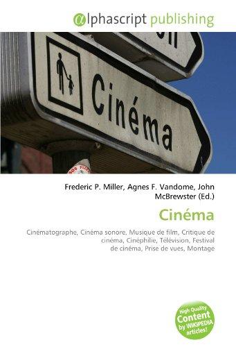9786132620873: Cin�ma: Cin�matographe, Cin�ma sonore, Musique de film, Critique de cin�ma, Cin�philie, T�l�vision, Festival de cin�ma, Prise de vues, Montage