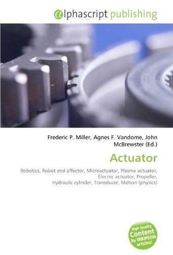 9786132623553: Actuator: Robotics, Robot end effector, Microactuator, Plasma actuator, Electric actuator, Propeller, Hydraulic cylinder, Transducer, Motion (physics)