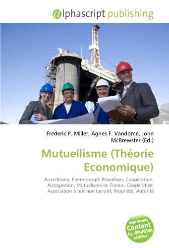 9786132634146: Mutuellisme (Théorie Economique): Anarchisme, Pierre-Joseph Proudhon, Coopération, Autogestion, Mutualisme en France, Coopérative, Association à but non lucratif, Propriété, Autorité