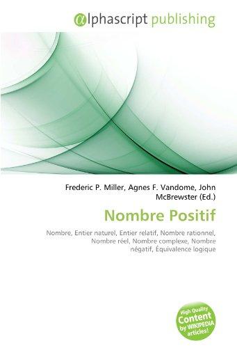 9786132637437: Nombre Positif: Nombre, Entier naturel, Entier relatif, Nombre rationnel, Nombre réel, Nombre complexe, Nombre négatif, Équivalence logique