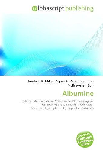 9786132650399: Albumine: Prot�ine, Mol�cule d'eau, Acide amin�, Plasma sanguin, Osmose, Vaisseau sanguin, Acide gras, Bilirubine, Tryptophane, Hydrophobe, Collapsus