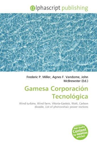 9786132668608: Gamesa Corporación Tecnológica: Wind turbine, Wind farm, Vitoria-Gasteiz, Watt, Carbon dioxide, List of photovoltaic power stations
