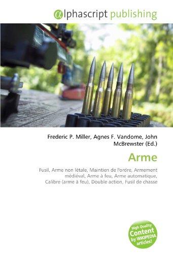 9786132674500: Arme: Fusil, Arme non l�tale, Maintien de l'ordre, Armement m�di�val, Arme � feu, Arme automatique, Calibre (arme � feu), Double action, Fusil de chasse