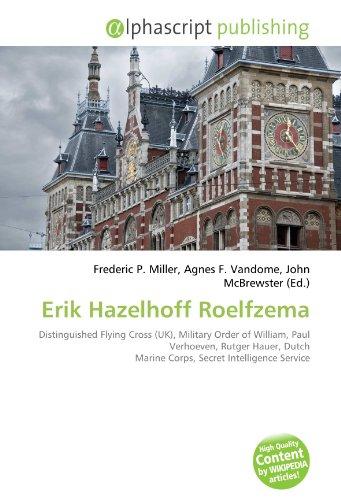 9786132674975: Erik Hazelhoff Roelfzema: Distinguished Flying Cross (UK), Military Order of William, Paul Verhoeven, Rutger Hauer, Dutch Marine Corps, Secret Intelligence Service