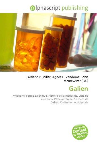 9786132684363: Galien: Médecine, Forme galénique, Histoire de la médecine, Liste de médecins, Peste antonine, Serment de Galien, Civilisation occidentale