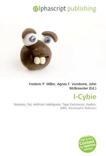 9786132684691: I-Cybie: Robotics, Pet, Artificial Intelligence, Tiger Electronics, Hasbro, AIBO, Biomorphic Robotics