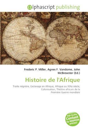 9786132685667: Histoire de l'Afrique: Traite n�gri�re, Esclavage en Afrique, Afrique au XIXe si�cle, Colonisation, Th��tre africain de la Premi�re Guerre mondiale