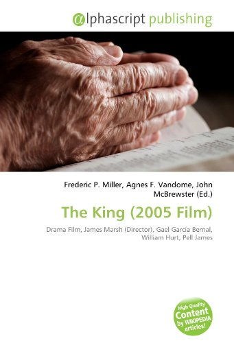 9786132704481: The King (2005 Film): Drama Film, James Marsh (Director), Gael García Bernal, William Hurt, Pell James
