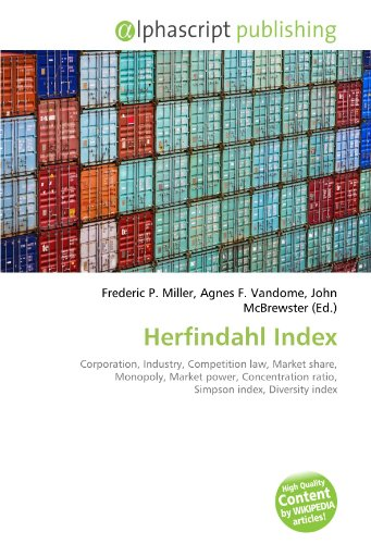 9786132714930: Herfindahl Index: Corporation, Industry, Competition law, Market share, Monopoly, Market power, Concentration ratio, Simpson index, Diversity index