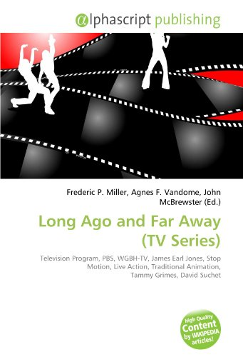 9786132726216: Long Ago and Far Away (TV Series): Television Program, PBS, WGBH-TV, James Earl Jones, Stop Motion, Live Action, Traditional Animation, Tammy Grimes, David Suchet