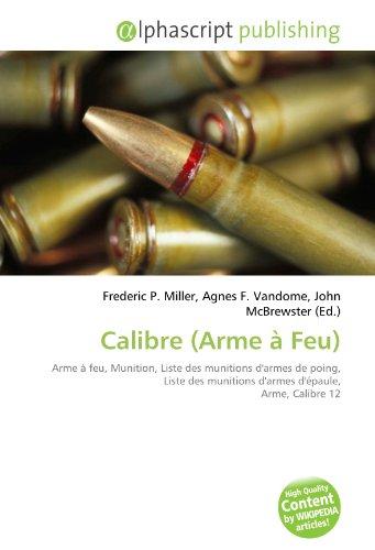 9786132730008: Calibre (Arme à Feu): Arme à feu, Munition, Liste des munitions d'armes de poing, Liste des munitions d'armes d'épaule, Arme, Calibre 12