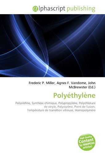 9786132732576: Polyéthylène: Polyoléfine, Synthèse chimique, Polypropylène, Polychlorure de vinyle, Polystyrène, Point de fusion, Température de transition vitreuse, Homopolymère