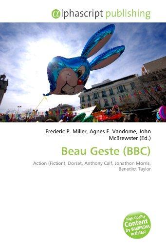 9786132732651: Beau Geste (BBC): Action (Fiction), Dorset, Anthony Calf, Jonathon Morris, Benedict Taylor