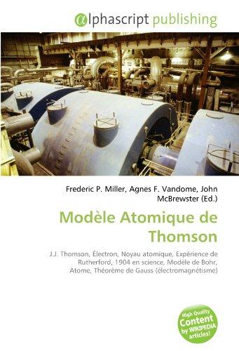 9786132733498: Modèle Atomique de Thomson: J.J. Thomson, Électron, Noyau atomique, Expérience de Rutherford, 1904 en science, Modèle de Bohr, Atome, Théorème de Gauss (électromagnétisme)
