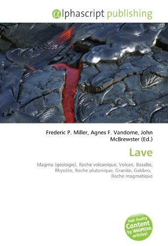 9786132744463: Lave: Magma (g�ologie), Roche volcanique, Volcan, Basalte, Rhyolite, Roche plutonique, Granite, Gabbro, Roche magmatique