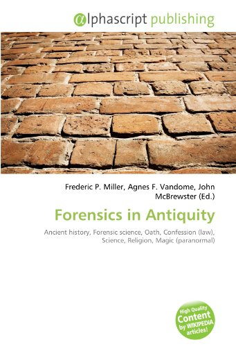 9786132753830: Forensics in Antiquity: Ancient history, Forensic science, Oath, Confession (law), Science, Religion, Magic (paranormal)