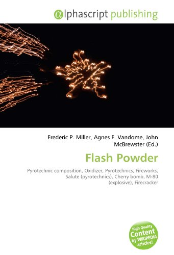 9786132759573: Flash Powder: Pyrotechnic composition, Oxidizer, Pyrotechnics, Fireworks, Salute (pyrotechnics), Cherry bomb, M-80 (explosive), Firecracker