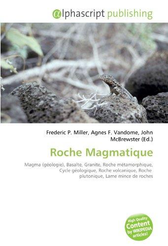 9786132761255: Roche Magmatique: Magma (g�ologie), Basalte, Granite, Roche m�tamorphique, Cycle g�ologique, Roche volcanique, Roche plutonique, Lame mince de roches