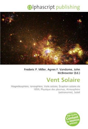9786132764997: Vent Solaire: Magnétosphère, Ionosphère, Voile solaire, Éruption solaire de 1859, Physique des plasmas, Atmosphère (astronomie), Soleil