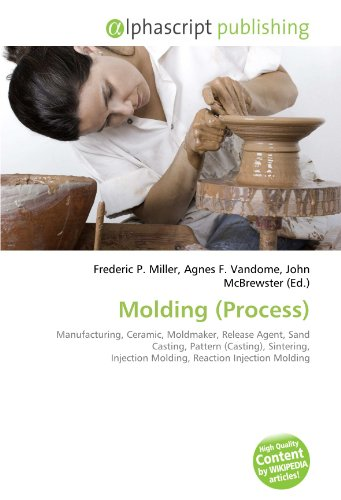9786132772626: Molding (Process): Manufacturing, Ceramic, Moldmaker, Release Agent, Sand Casting, Pattern (Casting), Sintering, Injection Molding, Reaction Injection Molding