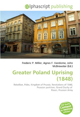 9786132777867: Greater Poland Uprising (1848): Rebellion, Poles, Kingdom of Prussia, Revolutions of 1848, Prussian partition, Grand Duchy of Posen, Prussian Army