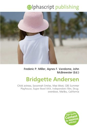 9786132778161: Bridgette Andersen: Child actress, Savannah Smiles, Mae West, CBS Summer Playhouse, Super Bowl XXX, Independent film, Drug overdose, Malibu, California