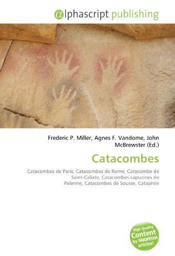 9786132789983: Catacombes: Catacombes de Paris, Catacombes de Rome, Catacombe de Saint-Calixte, Catacombes capucines de Palerme, Catacombes de Sousse, Cataphile