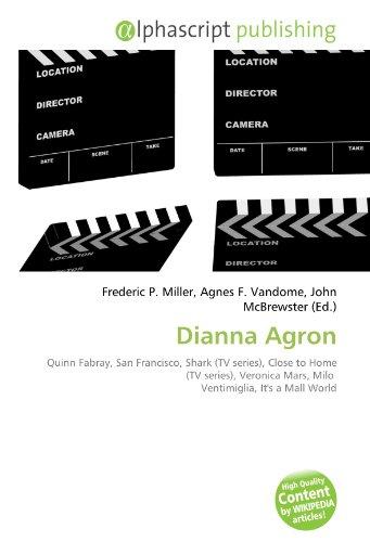 9786132792396: Dianna Agron: Quinn Fabray, San Francisco, Shark (TV series), Close to Home (TV series), Veronica Mars, Milo Ventimiglia, It's a Mall World