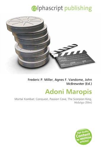 9786132792921: Adoni Maropis: Mortal Kombat: Conquest, Passion Cove, The Scorpion King, Hidalgo (film)