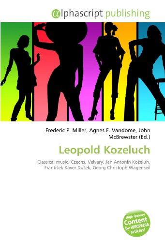 9786132798190: Leopold Kozeluch: Classical music, Czechs, Velvary, Jan Anton�n Kozeluh, Frantisek Xaver Dusek, Georg Christoph Wagenseil