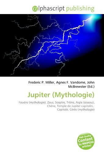 9786132799753: Jupiter (Mythologie): Foudre (mythologie), Zeus, Sceptre, Trône, Aigle (oiseau), Chêne, Temple de Jupiter capitolin, Capitole, Cérès (mythologie)
