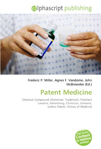 9786132802200: Patent Medicine: Chemical Compound, Misnomer, Trademark, Fletcher's Laxative, Advertising, Charlatan, Liniment, Letters Patent, History of Medicine