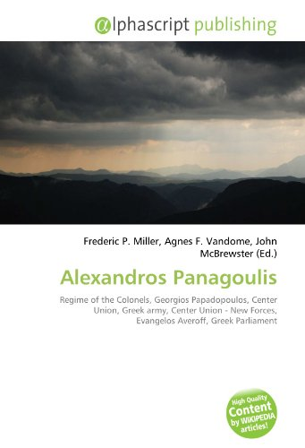 9786132807816: Alexandros Panagoulis: Regime of the Colonels, Georgios Papadopoulos, Center Union, Greek army, Center Union - New Forces, Evangelos Averoff, Greek Parliament